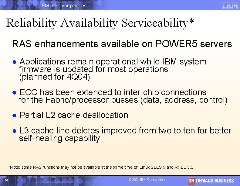 IBM e. Server p. Series Reliability Availability Serviceability* RAS enhancements available on POWER 5