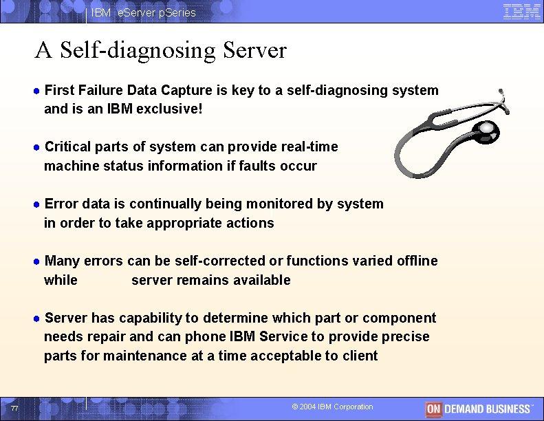 IBM e. Server p. Series A Self-diagnosing Server ● First Failure Data Capture is