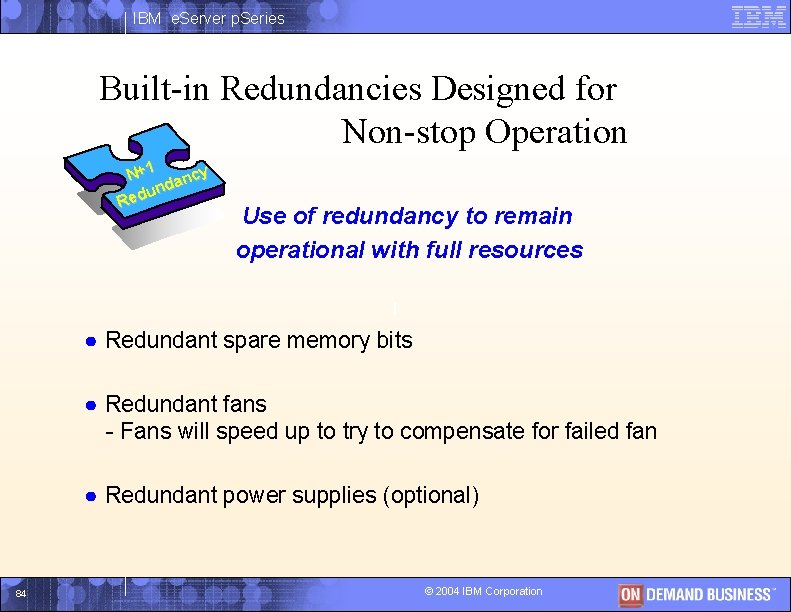 IBM e. Server p. Series Built-in Redundancies Designed for Non-stop Operation N+1 ancy nd