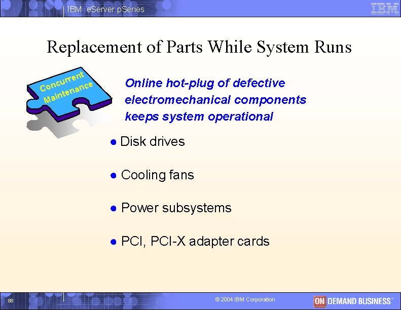 IBM e. Server p. Series Replacement of Parts While System Runs nt e r