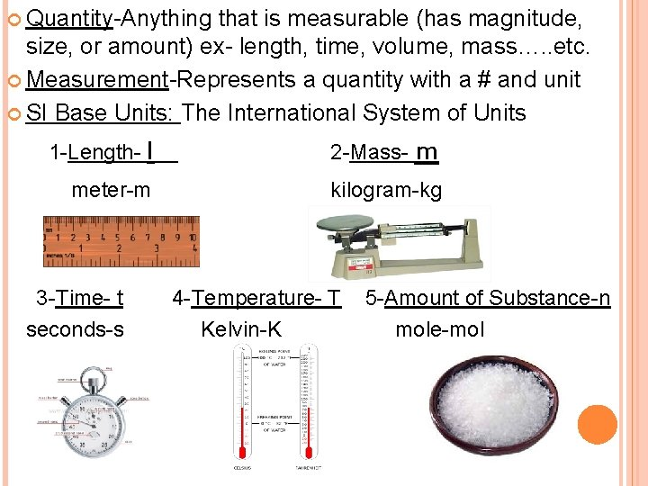 Quantity-Anything that is measurable (has magnitude, size, or amount) ex- length, time, volume,