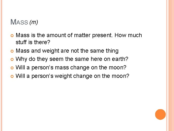 MASS (m) Mass is the amount of matter present. How much stuff is there?