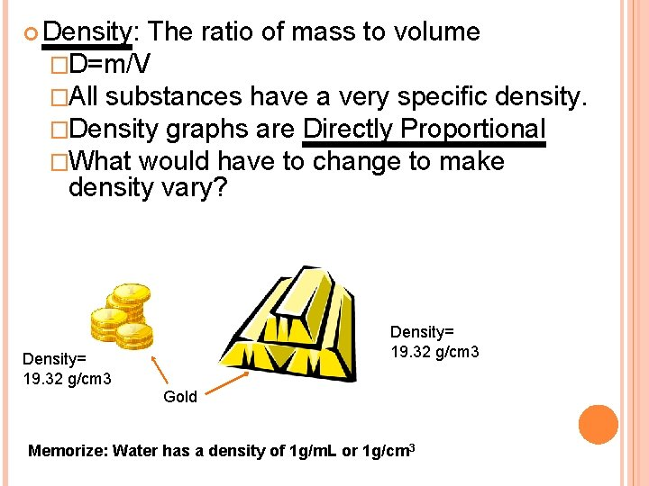 Density: The ratio of mass to volume �D=m/V �All substances have a very
