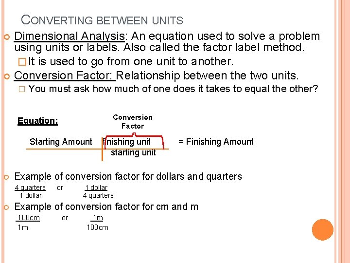 CONVERTING BETWEEN UNITS Dimensional Analysis: An equation used to solve a problem using units