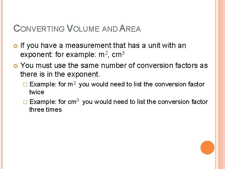 CONVERTING VOLUME AND AREA If you have a measurement that has a unit with