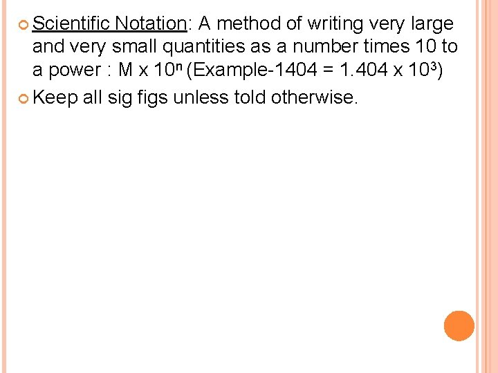 Scientific Notation: A method of writing very large and very small quantities as