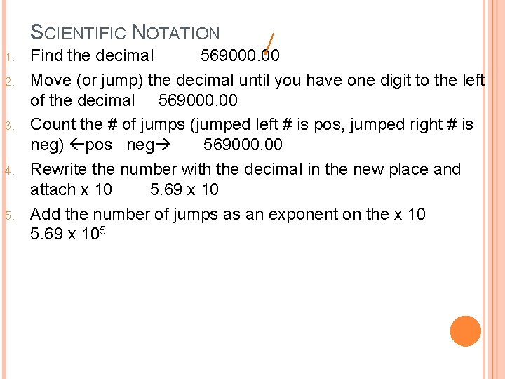 SCIENTIFIC NOTATION 1. 2. 3. 4. 5. Find the decimal 569000. 00 Move (or