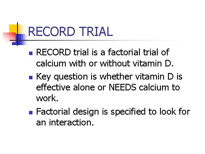 RECORD TRIAL n n n RECORD trial is a factorial trial of calcium with