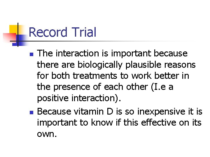 Record Trial n n The interaction is important because there are biologically plausible reasons