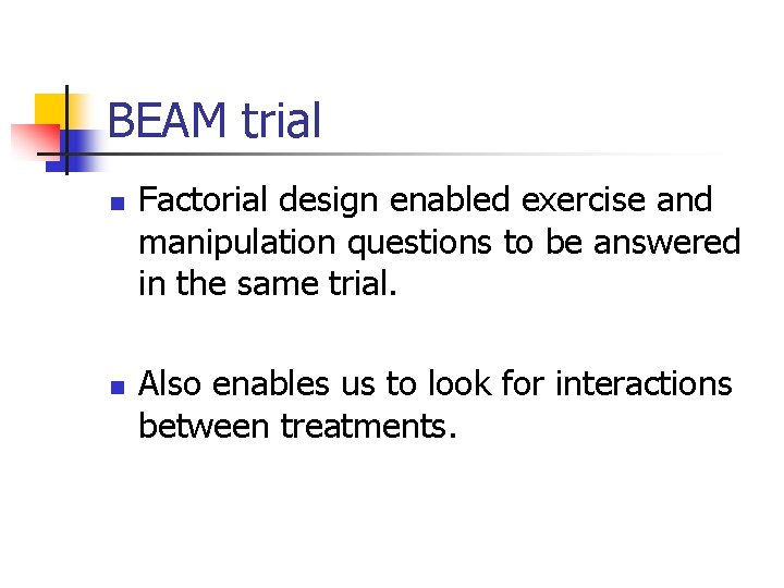 BEAM trial n n Factorial design enabled exercise and manipulation questions to be answered