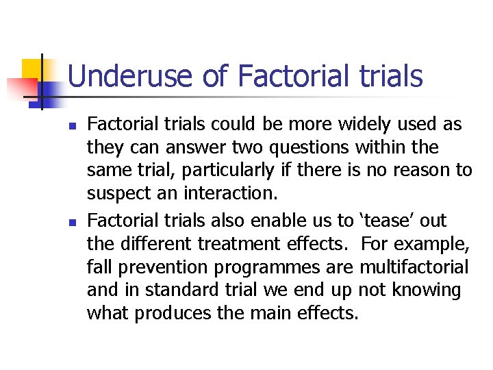 Underuse of Factorial trials n n Factorial trials could be more widely used as