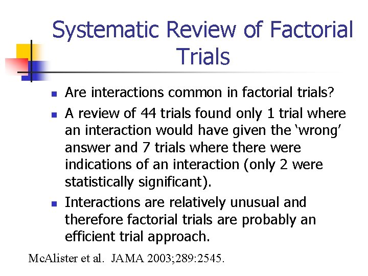 Systematic Review of Factorial Trials n n n Are interactions common in factorial trials?