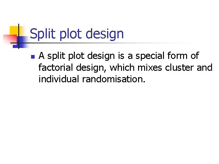 Split plot design n A split plot design is a special form of factorial