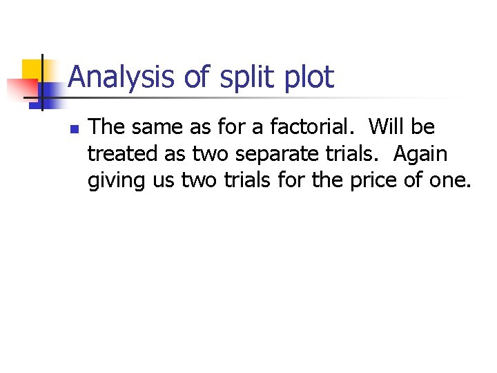 Analysis of split plot n The same as for a factorial. Will be treated