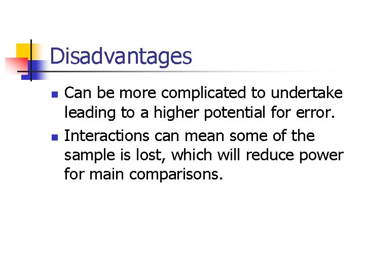 Disadvantages n n Can be more complicated to undertake leading to a higher potential