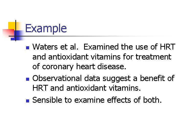 Example n n n Waters et al. Examined the use of HRT and antioxidant