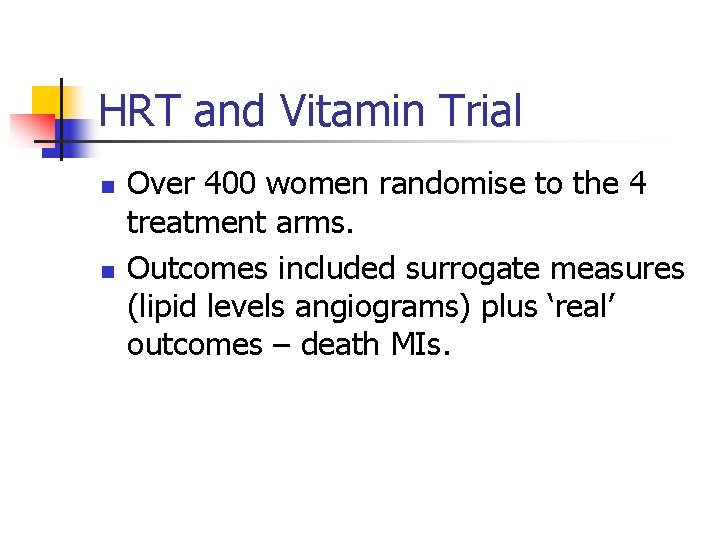 HRT and Vitamin Trial n n Over 400 women randomise to the 4 treatment