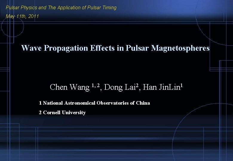 Pulsar Physics and The Application of Pulsar Timing May 11 th, 2011 Wave Propagation