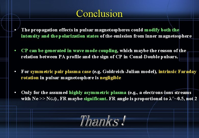 Conclusion • The propagation effects in pulsar magnetospheres could modify both the intensity and