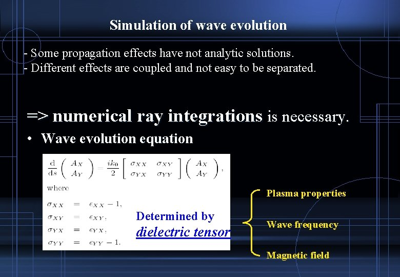 Simulation of wave evolution - Some propagation effects have not analytic solutions. - Different