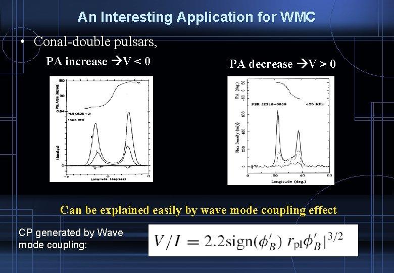 An Interesting Application for WMC • Conal-double pulsars, PA increase V < 0 PA