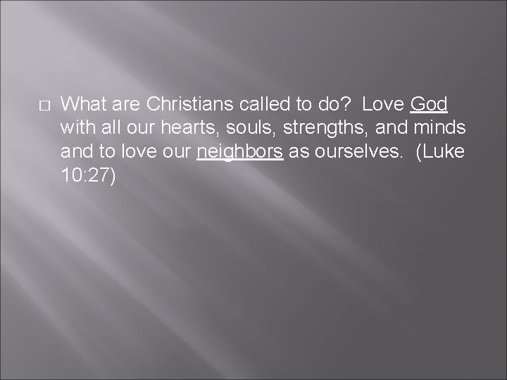 � What are Christians called to do? Love God with all our hearts, souls,