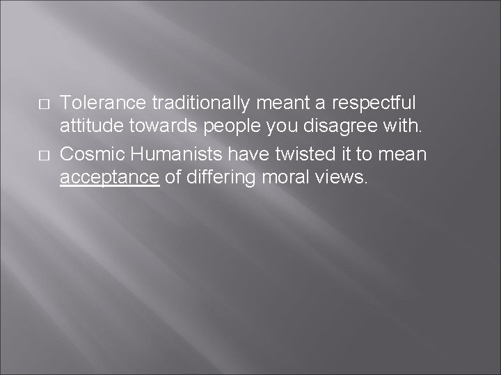� � Tolerance traditionally meant a respectful attitude towards people you disagree with. Cosmic