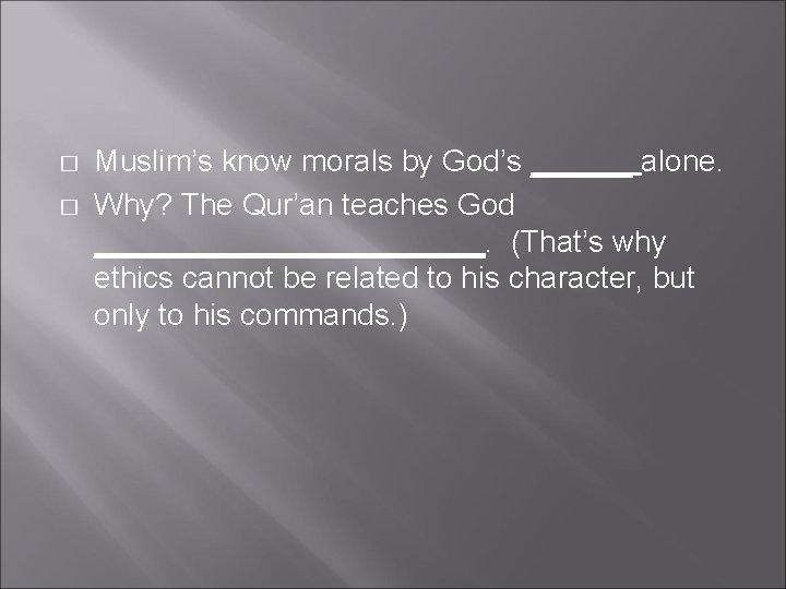 � � Muslim's know morals by God's ______ alone. Why? The Qur'an teaches God