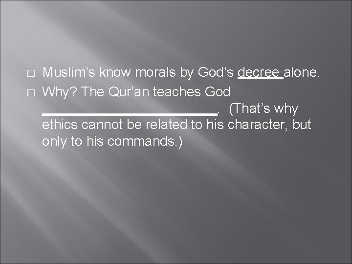 � � Muslim's know morals by God's decree alone. Why? The Qur'an teaches God