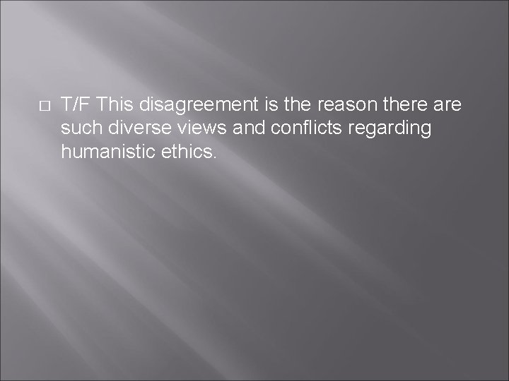 � T/F This disagreement is the reason there are such diverse views and conflicts