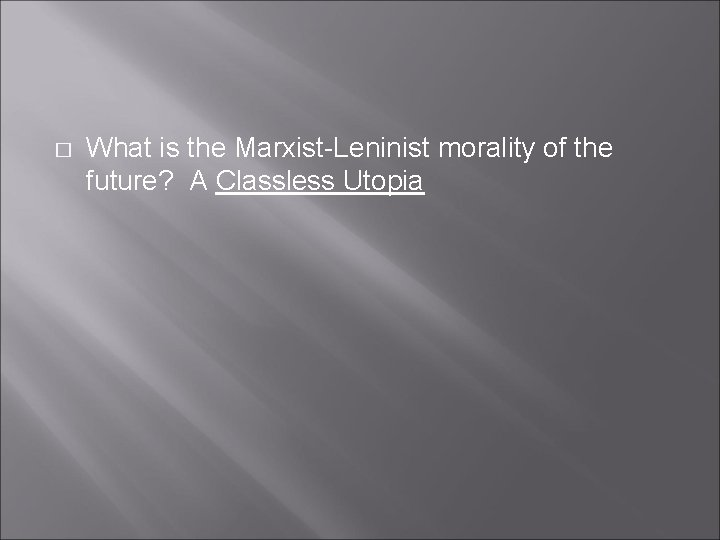 � What is the Marxist-Leninist morality of the future? A Classless Utopia