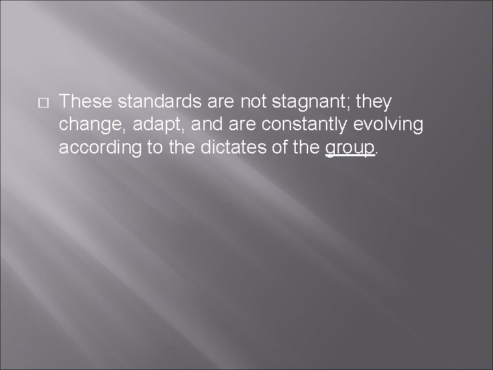 � These standards are not stagnant; they change, adapt, and are constantly evolving according