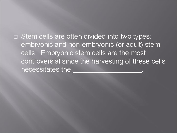 � Stem cells are often divided into two types: embryonic and non-embryonic (or adult)