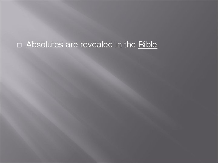 � Absolutes are revealed in the Bible.