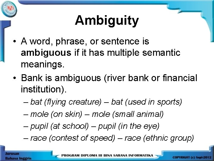 Ambiguity • A word, phrase, or sentence is ambiguous if it has multiple semantic