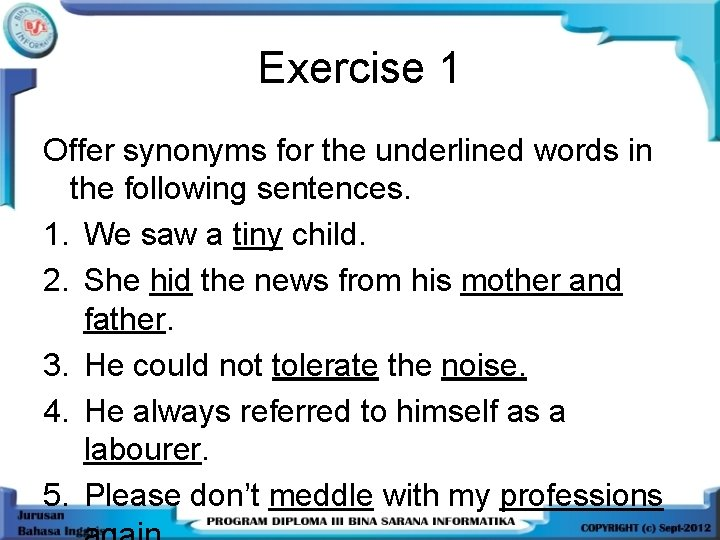 Exercise 1 Offer synonyms for the underlined words in the following sentences. 1. We
