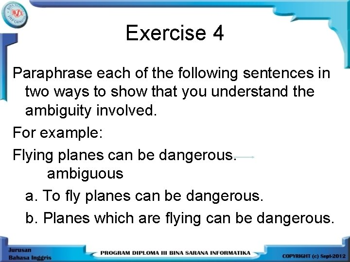 Exercise 4 Paraphrase each of the following sentences in two ways to show that