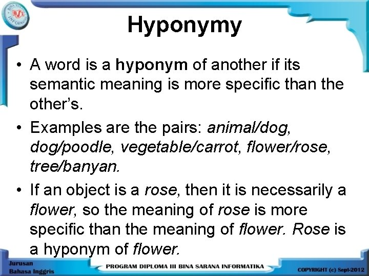 Hyponymy • A word is a hyponym of another if its semantic meaning is