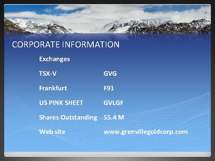 CORPORATE INFORMATION Exchanges TSX-V GVG Frankfurt F 91 US PINK SHEET GVLGF Shares Outstanding