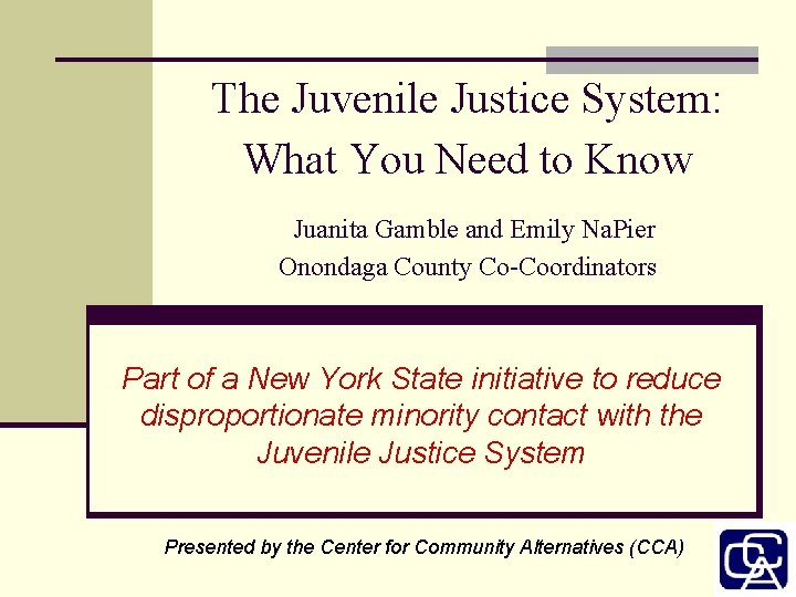 The Juvenile Justice System: What You Need to Know Juanita Gamble and Emily Na.
