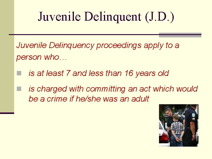 Juvenile Delinquent (J. D. ) Juvenile Delinquency proceedings apply to a person who… n