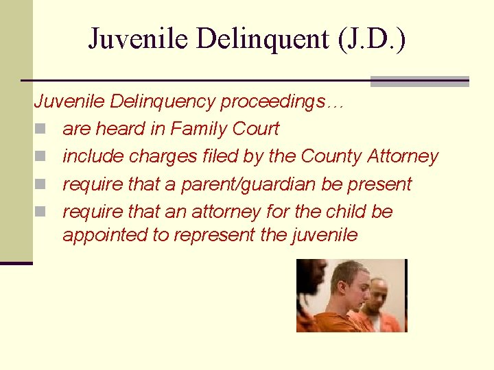 Juvenile Delinquent (J. D. ) Juvenile Delinquency proceedings… n are heard in Family Court