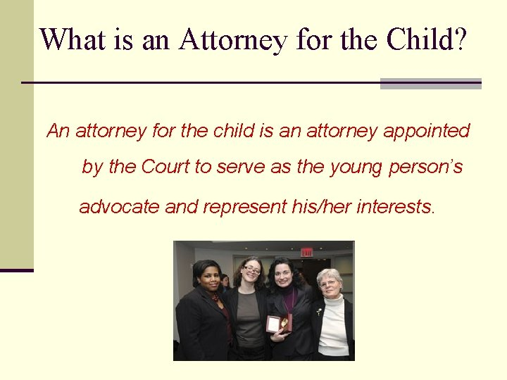 What is an Attorney for the Child? An attorney for the child is an