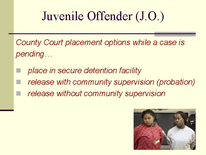 Juvenile Offender (J. O. ) County Court placement options while a case is pending…