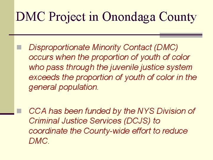 DMC Project in Onondaga County n Disproportionate Minority Contact (DMC) occurs when the proportion
