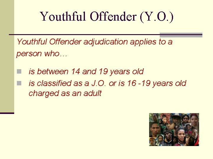 Youthful Offender (Y. O. ) Youthful Offender adjudication applies to a person who… n