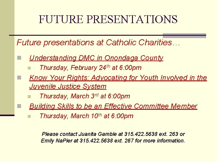 FUTURE PRESENTATIONS Future presentations at Catholic Charities… n Understanding DMC in Onondaga County n