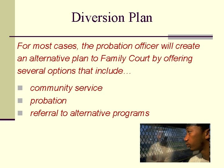 Diversion Plan For most cases, the probation officer will create an alternative plan to