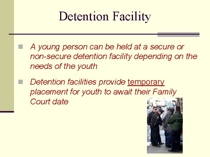 Detention Facility n A young person can be held at a secure or non-secure