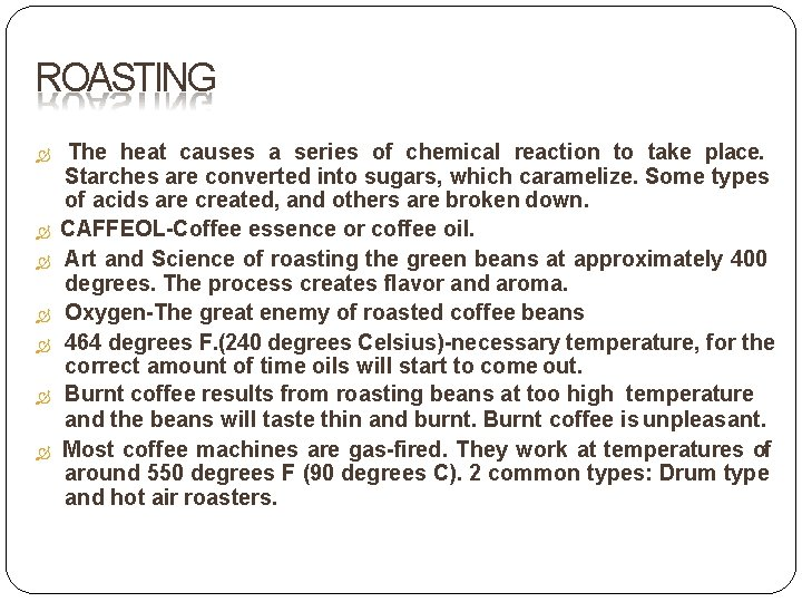 ROASTING The heat causes a series of chemical reaction to take place. Starches are